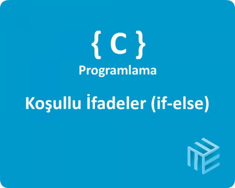 C Programlama Dili - Koşullu İfadeler (if-else)